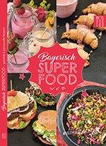 Bayerisch Superfood Kochbuch