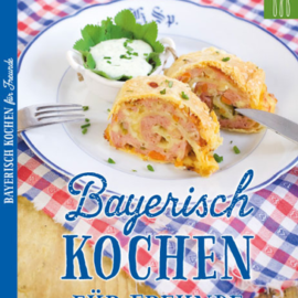 Kochbuch Bayerisch Kochen für Freunde